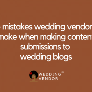 5 mistakes wedding vendors make when submitting content to wedding blogs